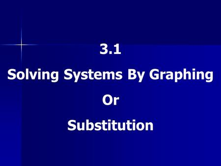 3.1 Solving Systems By Graphing Or Substitution. * A system of equations is a collection of equations in the same variable. *A solution to a system is.