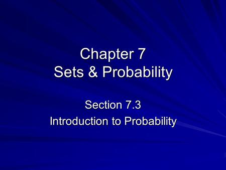 Chapter 7 Sets & Probability Section 7.3 Introduction to Probability.
