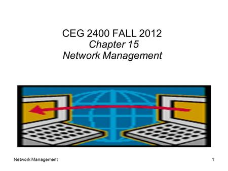 CEG 2400 FALL 2012 Chapter 15 Network Management 1Network Management.