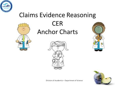 Claims Evidence Reasoning CER Anchor Charts Division of Academics – Department of Science.