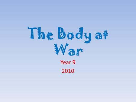 The Body at War Year 9 2010. Introduction Health: – A state of physical, mental and social well-being. Disease: – Said to be present in the body when.