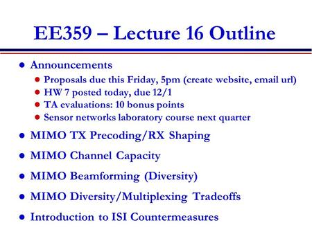 EE359 – Lecture 16 Outline Announcements Proposals due this Friday, 5pm (create website, email url) HW 7 posted today, due 12/1 TA evaluations: 10 bonus.