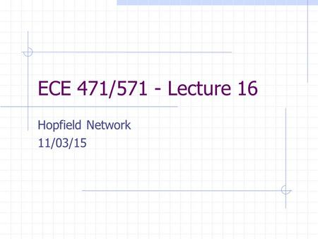 ECE 471/571 - Lecture 16 Hopfield Network 11/03/15.
