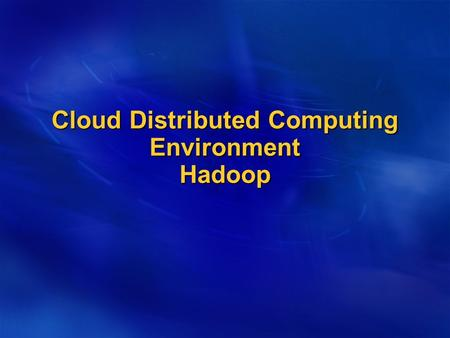 Cloud Distributed Computing Environment Hadoop. Hadoop is an open-source software system that provides a distributed computing environment on cloud (data.