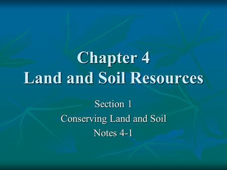Chapter 4 Land and Soil Resources Section 1 Conserving Land and Soil Notes 4-1.