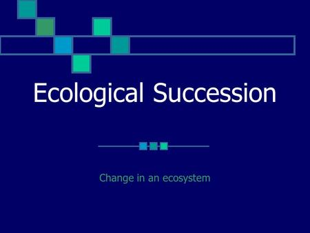 Ecological Succession Change in an ecosystem. Primary Succession Succession that takes place where no soil had previously existed Ex: land created by.