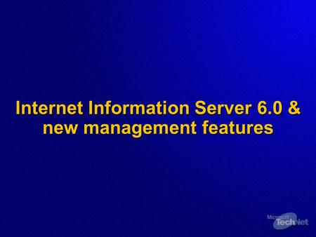 Internet Information Server 6.0 & new management features.