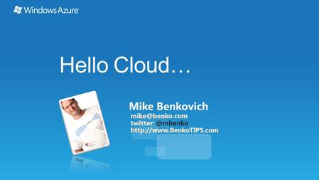 Hello Cloud… Mike Benkovich