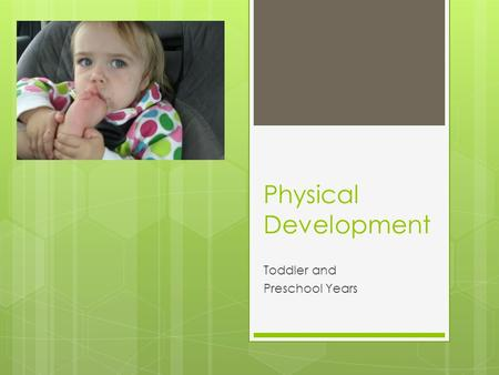 Physical Development Toddler and Preschool Years.