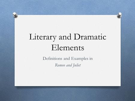 Literary and Dramatic Elements Definitions and Examples in Romeo and Juliet.