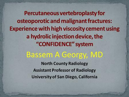 Bassem A Georgy, MD North County Radiology Assistant Professor of Radiology University of San Diego, California.