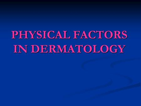 PHYSICAL FACTORS IN DERMATOLOGY