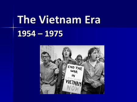 The Vietnam Era 1954 – 1975. Background Vietnam a colony of France from 1884 – 1954 Vietnam a colony of France from 1884 – 1954 Vietnamese unsuccessfully.