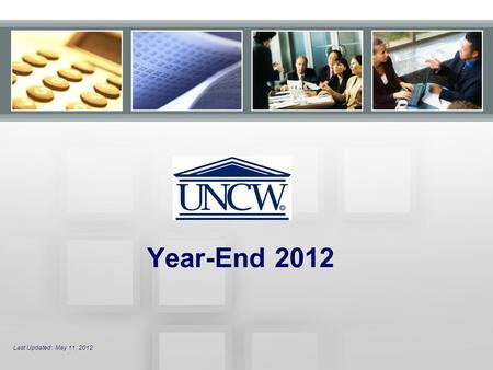 Year-End 2012 Last Updated: May 11, 2012. Year End This session will: –Provide important information designed to educate departments on year end processes.
