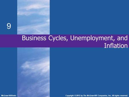 Business Cycles, Unemployment, and Inflation 9 McGraw-Hill/IrwinCopyright © 2012 by The McGraw-Hill Companies, Inc. All rights reserved.
