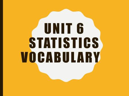 UNIT 6 STATISTICS VOCABULARY. CATAGORICAL/ QUANTITATIVE DATA  ml Sort Activity.