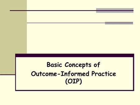 Basic Concepts of Outcome-Informed Practice (OIP).