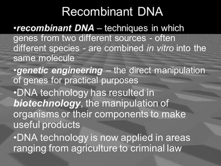 Recombinant DNA recombinant DNA – techniques in which genes from two different sources - often different species - are combined in vitro into the same.