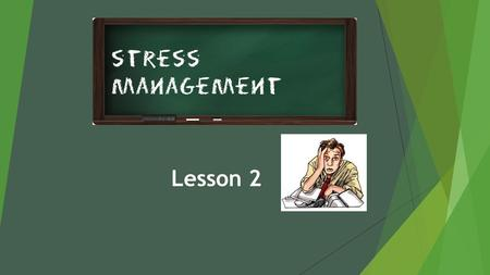 Lesson 2. I. What is stress?  Stress is the body's physical and emotional response to anything that disrupts your normal life and routine or a challenging.