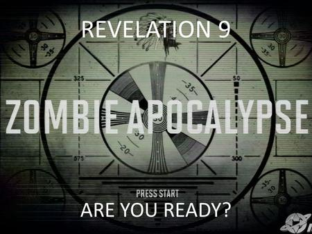 REVELATION 9 ARE YOU READY?. REVELATION 9 ARE YOU READY?