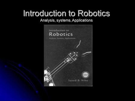 Introduction to Robotics Analysis, systems, Applications.