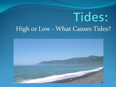 High or Low - What Causes Tides?. Last lesson we learned about waves How do you differentiate between a deepwater and shallow-water wave? What is the.