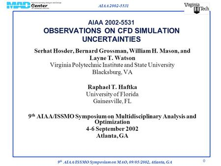AIAA 2002-5531 9 th AIAA/ISSMO Symposium on MAO, 09/05/2002, Atlanta, GA 0 AIAA 2002-5531 OBSERVATIONS ON CFD SIMULATION UNCERTAINTIES Serhat Hosder, Bernard.