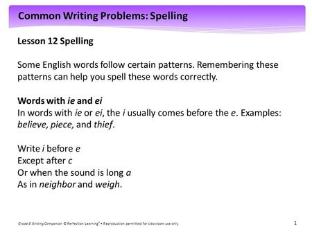 Common Writing Problems: Spelling Grade 8 Writing Companion © Perfection Learning ® Reproduction permitted for classroom use only. 1 Lesson 12 Spelling.