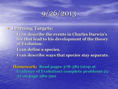 9/26/2013 Learning Targets: Learning Targets: – I can describe the events in Charles Darwin's life that lead to his development of the theory of Evolution.