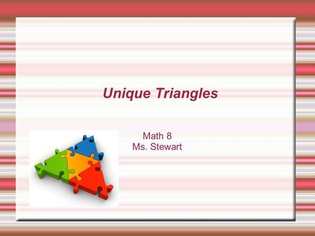 Math 8 Ms. Stewart Unique Triangles.