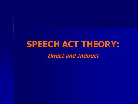 SPEECH ACT THEORY: Direct and Indirect. Sentence Structure Sentences can be classified based on the structures into: Declarative sentence Declarative.
