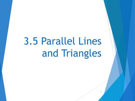 3.5 Parallel Lines and Triangles 1. Objectives  To use parallel lines to prove a theorem about triangles  To find measures of angles in triangles.