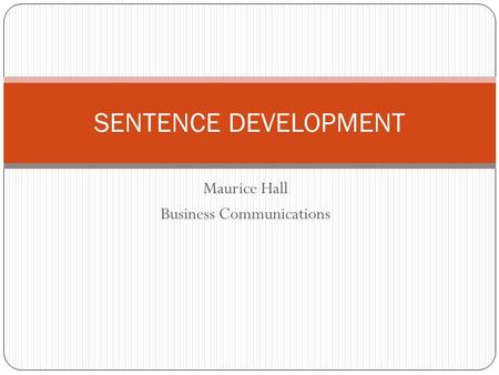 Maurice Hall Business Communications SENTENCE DEVELOPMENT.