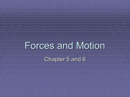 Forces and Motion Chapter 5 and 6. Focus  Force: a push or a pull  Acts on objects to change its velocity.