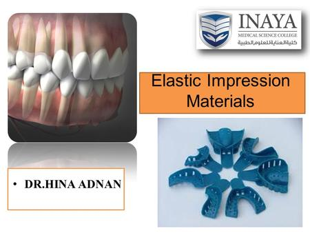 Elastic Impression Materials DR.HINA ADNAN. These materials can be stretched and bent to a fairly large degree without suffering any deformation. These.
