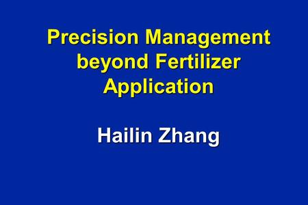 Precision Management beyond Fertilizer Application Hailin Zhang.