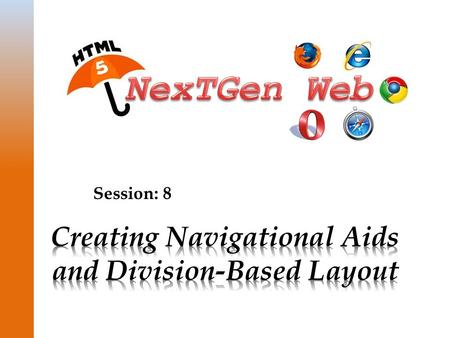 Session: 8. © Aptech Ltd. 2Creating Navigational Aids and Division-Based Layout / Session 8  Explain HTML5 semantic tags  Explain HTML5 semantic tag.