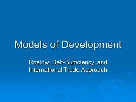 Models of Development Rostow, Self-Sufficiency, and International Trade Approach.
