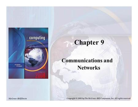 Chapter 9 Communications and Networks McGraw-Hill/Irwin Copyright © 2008 by The McGraw-Hill Companies, Inc. All rights reserved.