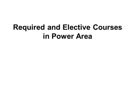 Required and Elective Courses in Power Area. Required Power Courses u ECE 320/321 Energy Systems I/Energy Systems I lab: Covers single-phase AC measurements,