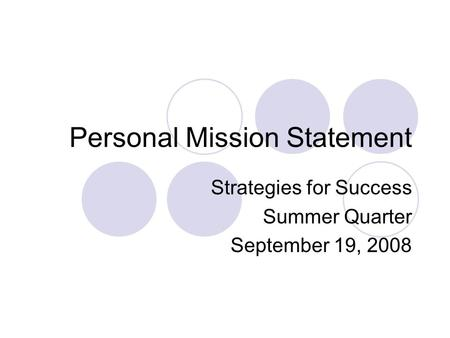 Personal Mission Statement Strategies for Success Summer Quarter September 19, 2008.