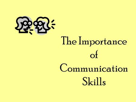 The Importance of Communication Skills. Humans are social animals. Whenever we are in the company of others, we are communicating... 