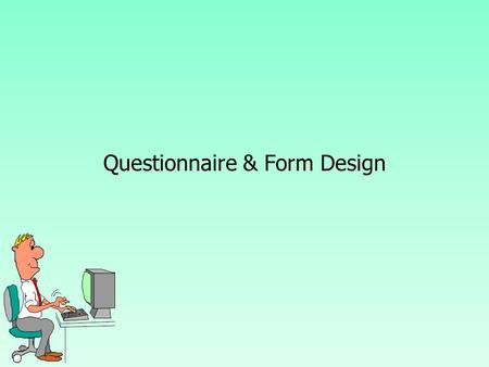 Questionnaire & Form Design. Questionnaire Definition A questionnaire is a formalized set of questions for obtaining information from respondents.