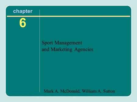 Mark A. McDonald, William A. Sutton chapter 6 Sport Management and Marketing Agencies.