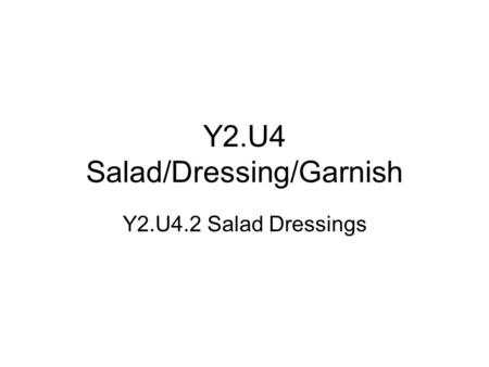 Y2.U4 Salad/Dressing/Garnish Y2.U4.2 Salad Dressings.