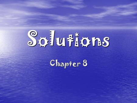 Solutions Chapter 8. Objectives Recognize how a solution differs from other types of mixtures Recognize how a solution differs from other types of mixtures.