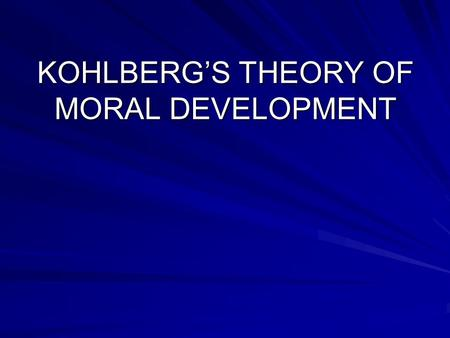 KOHLBERG'S THEORY OF MORAL DEVELOPMENT. Androcentric bias Kohlberg tested boys and then created his theory He later tested girls and found they achieved.