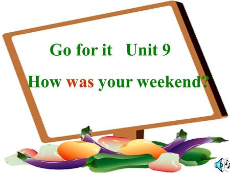 How was your weekend? Go for it Unit 9 How was your vacation?