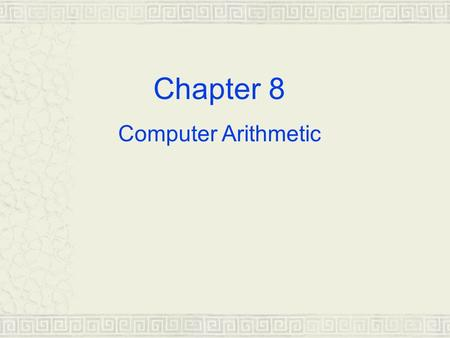 Chapter 8 Computer Arithmetic. 8.1 Unsigned Notation Non-negative notation  It treats every number as either zero or a positive value  Range: 0 to 2.