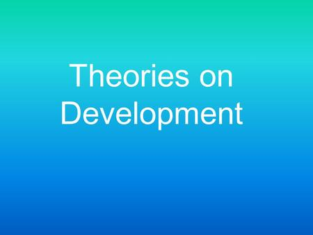 Theories on Development. Charles Cooley (1864-1929)